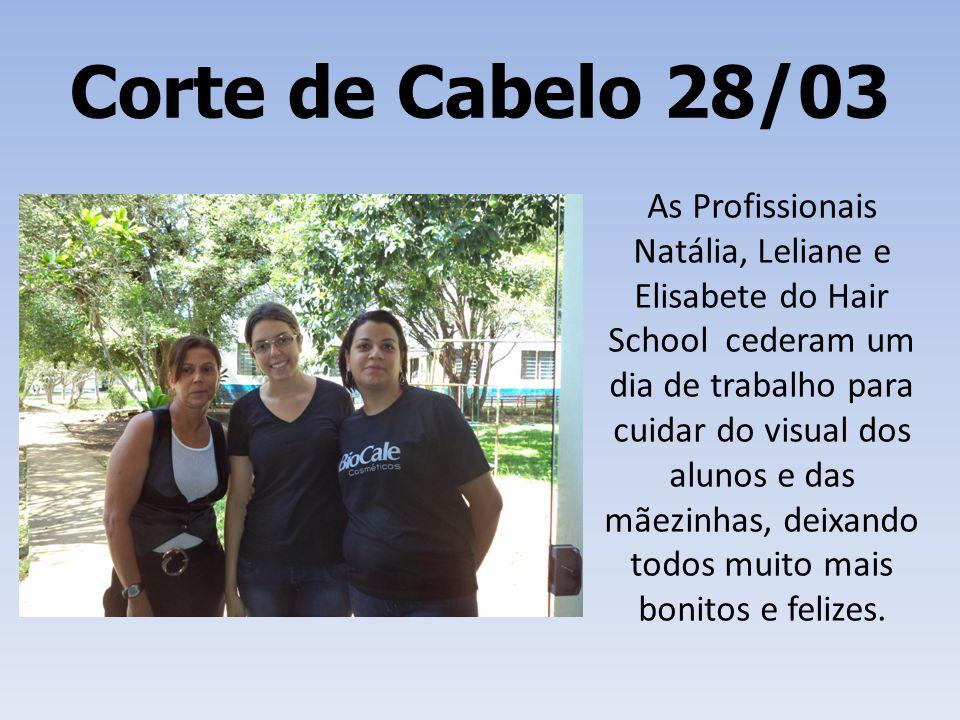 Corte de Cabelo 28/03 As Profissionais Natália, Leliane e Elisabete do Hair School cederam um dia de trabalho para cuidar do visual dos alunos e das m
