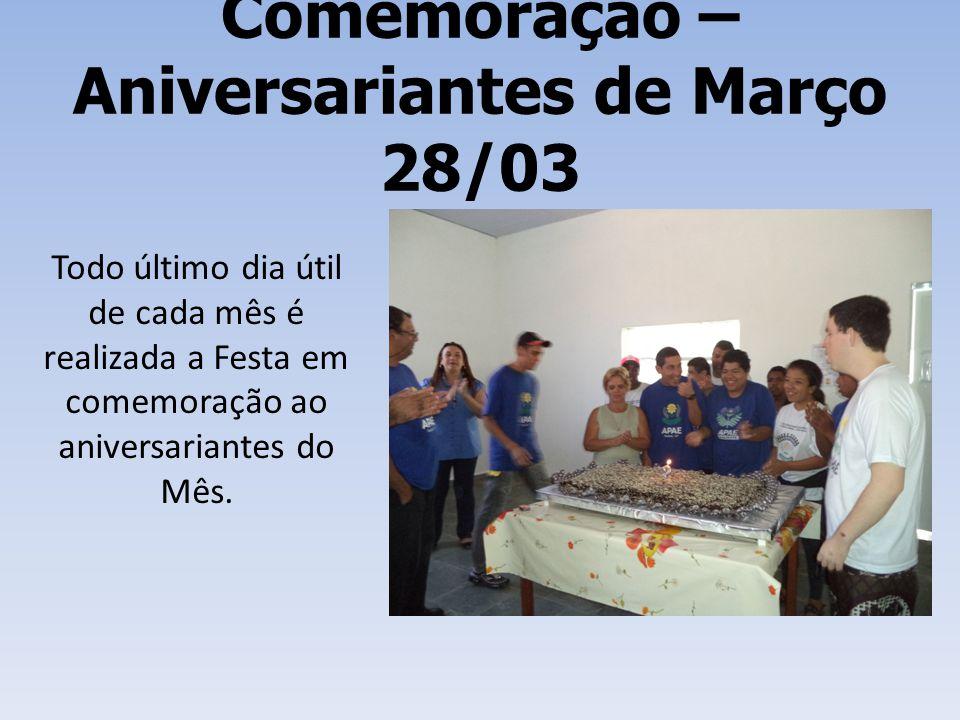 Comemoração – Aniversariantes de Março 28/03 Todo último dia útil de cada mês é realizada a Festa em comemoração ao aniversariantes do Mês.