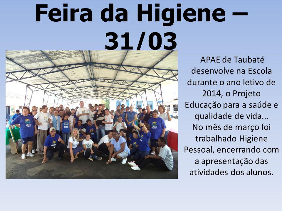 Feira da Higiene – 31/03 APAE de Taubaté desenvolve na Escola durante o ano letivo de 2014, o Projeto Educação para a saúde e qualidade de vida... No