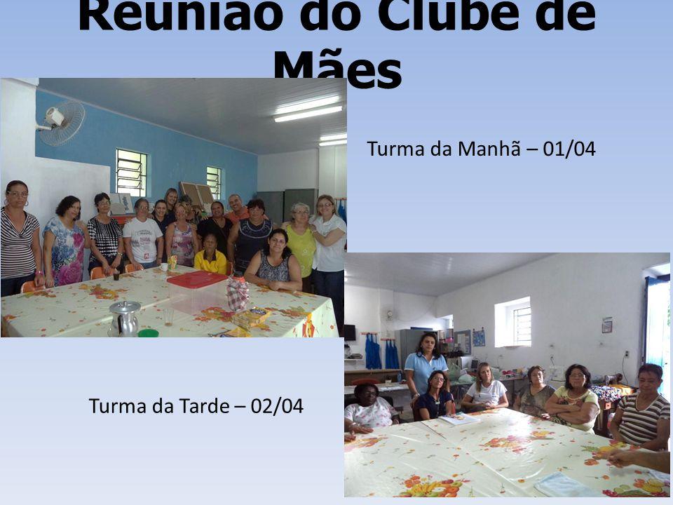 Reunião do Clube de Mães Turma da Manhã – 01/04 Turma da Tarde – 02/04