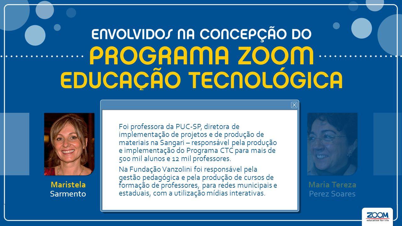 Maristela Sarmento Luiz Carlos de Menezes Antonio José Bigode Vinicius Signorelli Maria Tereza Perez Soares Foi professora da PUC-SP, diretora de implementação de projetos e de produção de materiais na Sangari – responsável pela produção e implementação do Programa CTC para mais de 500 mil alunos e 12 mil professores.