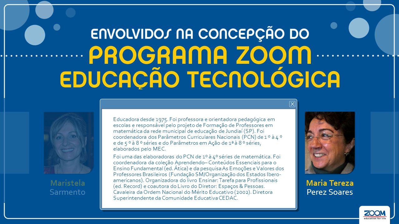 Maristela Sarmento Luiz Carlos de Menezes Antonio José Bigode Vinicius Signorelli Educadora desde 1975. Foi professora e orientadora pedagógica em esc