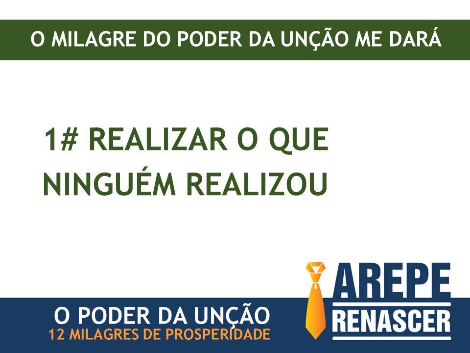 O MILAGRE DO PODER DA UNÇÃO ME DARÁ 1# REALIZAR O QUE NINGUÉM REALIZOU 12 MILAGRES DE PROSPERIDADE O PODER DA UNÇÃO