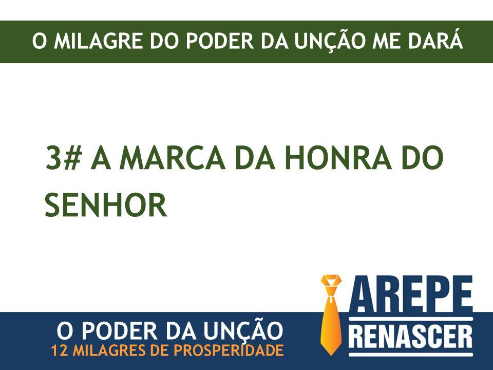 3# A MARCA DA HONRA DO SENHOR 12 MILAGRES DE PROSPERIDADE O MILAGRE DO PODER DA UNÇÃO ME DARÁ O PODER DA UNÇÃO