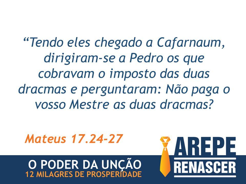 """""""Tendo eles chegado a Cafarnaum, dirigiram-se a Pedro os que cobravam o imposto das duas dracmas e perguntaram: Não paga o vosso Mestre as duas dracma"""