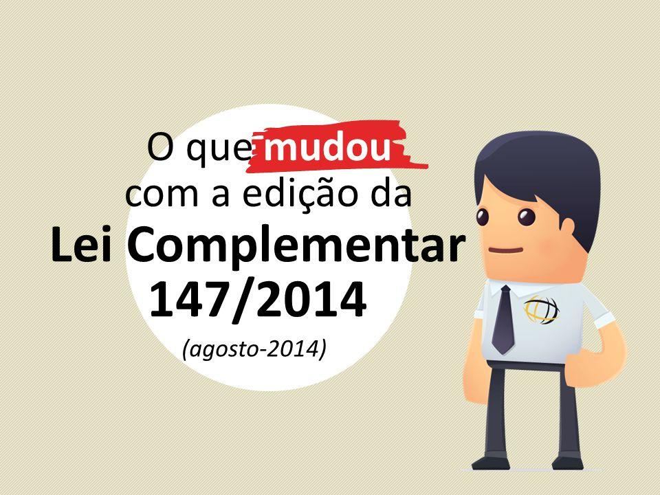 Lei Complementar 147/2014 (agosto-2014) O que mudou com a edição da