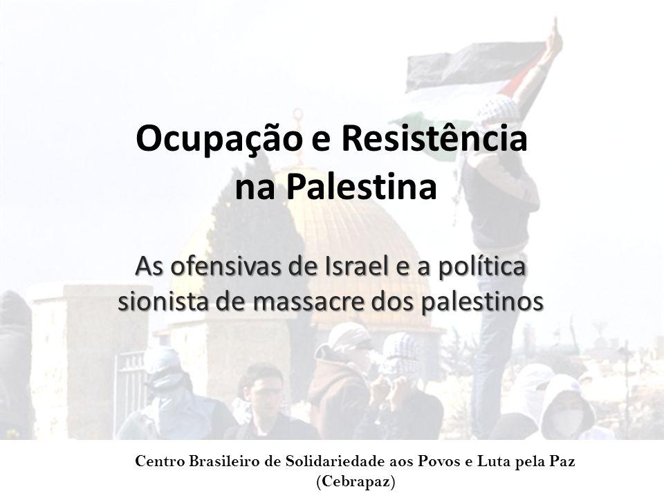 Ocupação e Resistência na Palestina As ofensivas de Israel e a política sionista de massacre dos palestinos Centro Brasileiro de Solidariedade aos Povos e Luta pela Paz (Cebrapaz)
