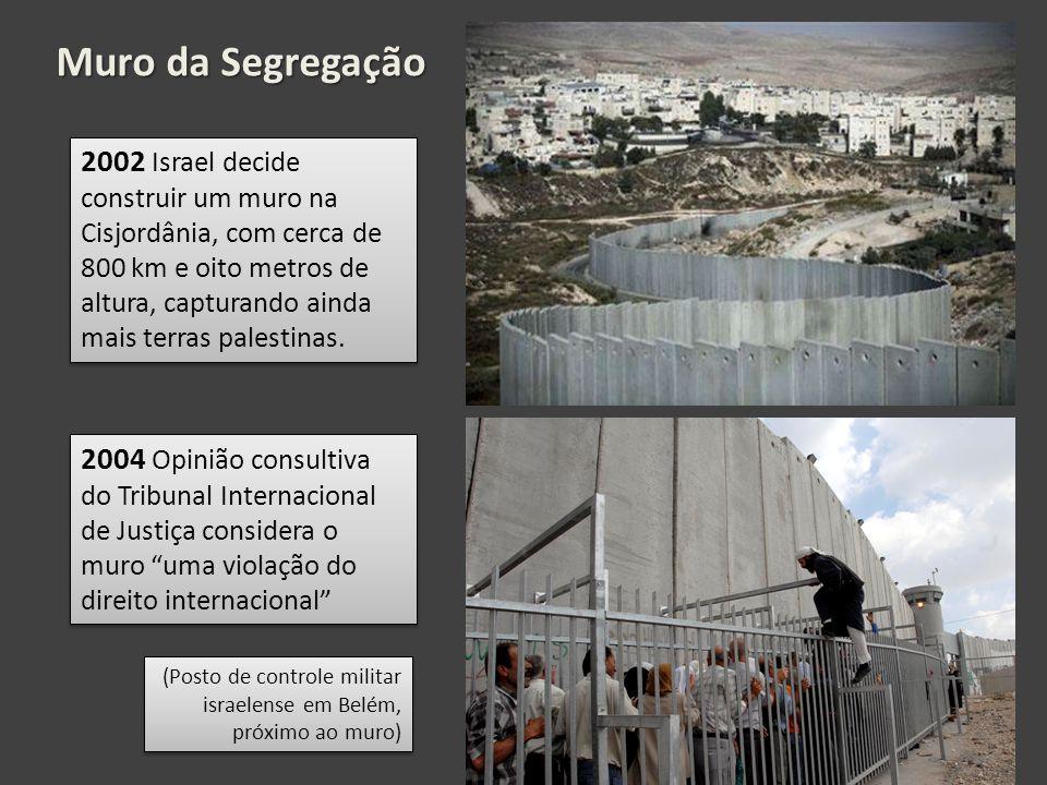 Muro da Segregação 2002 Israel decide construir um muro na Cisjordânia, com cerca de 800 km e oito metros de altura, capturando ainda mais terras palestinas.