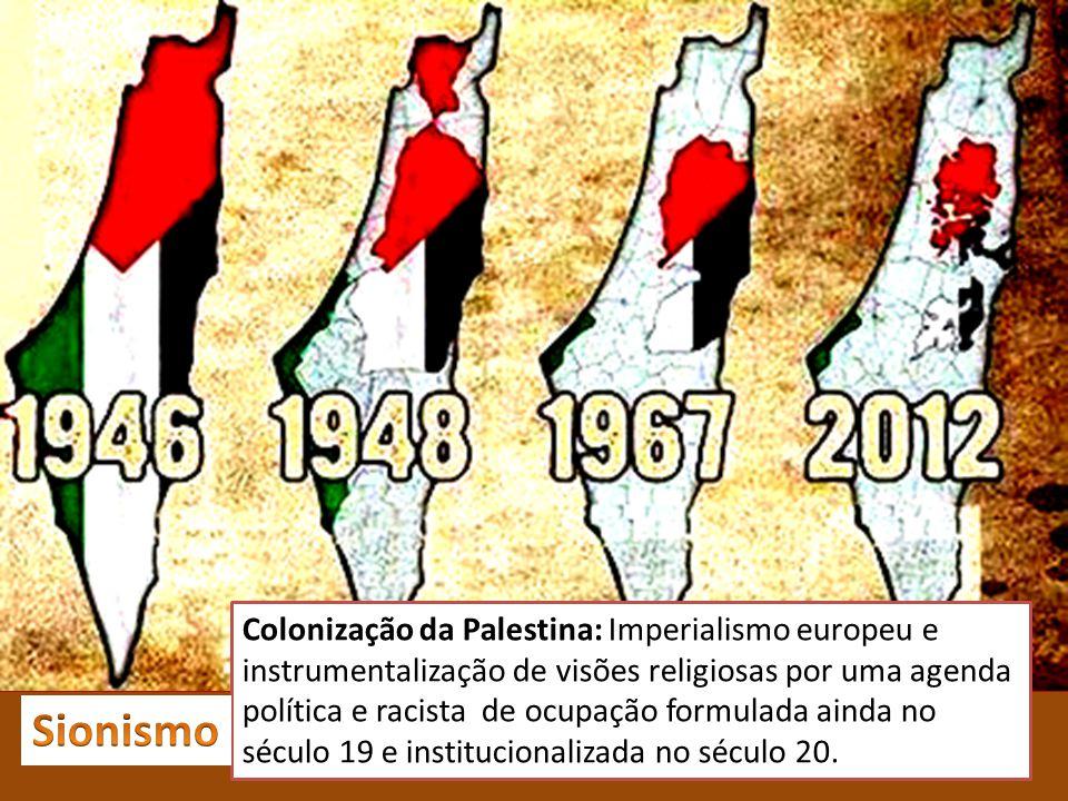 Colonização da Palestina: Imperialismo europeu e instrumentalização de visões religiosas por uma agenda política e racista de ocupação formulada ainda no século 19 e institucionalizada no século 20.