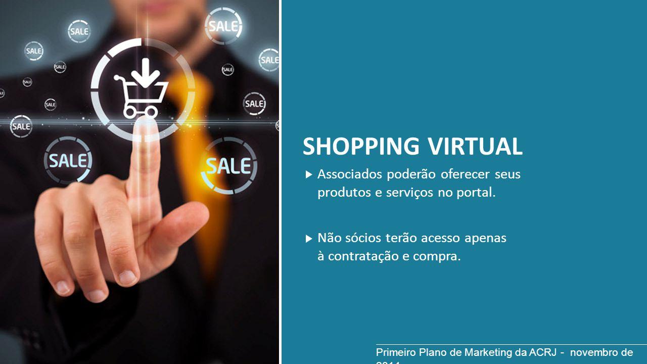 SHOPPING VIRTUAL Associados poderão oferecer seus produtos e serviços no portal. Não sócios terão acesso apenas à contratação e compra. Primeiro Plano