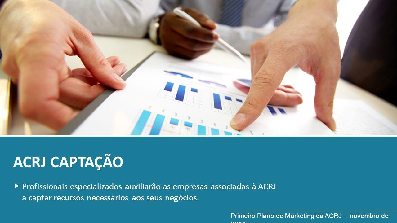 ACRJ CAPTAÇÃO Profissionais especializados auxiliarão as empresas associadas à ACRJ a captar recursos necessários aos seus negócios. Primeiro Plano de