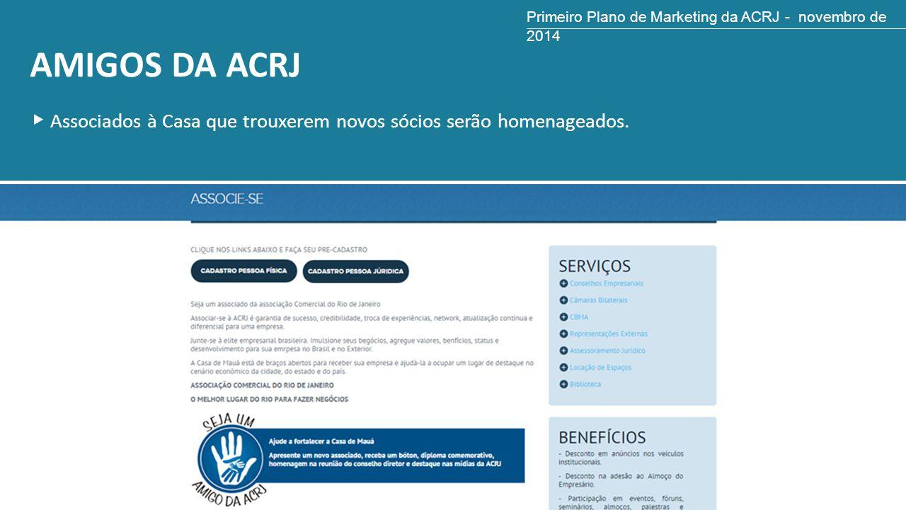AMIGOS DA ACRJ Associados à Casa que trouxerem novos sócios serão homenageados. Primeiro Plano de Marketing da ACRJ - novembro de 2014
