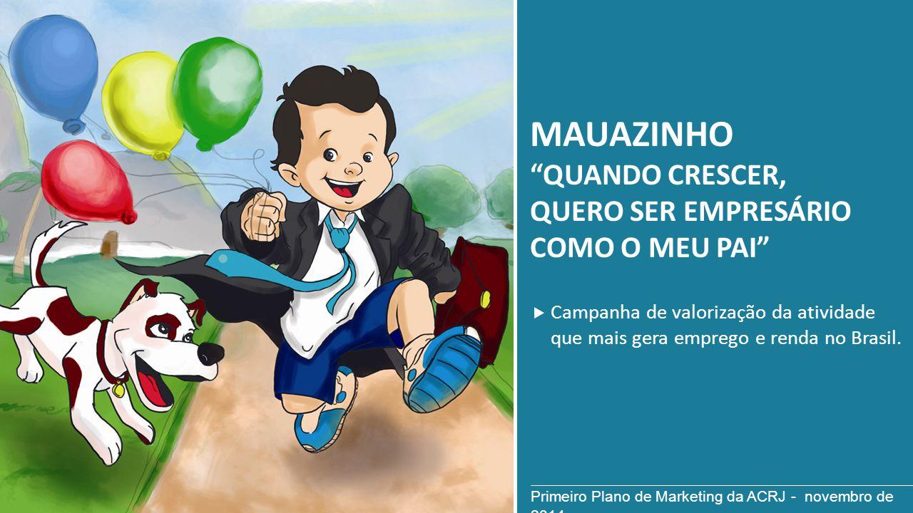 """MAUAZINHO """"QUANDO CRESCER, QUERO SER EMPRESÁRIO COMO O MEU PAI"""" Campanha de valorização da atividade que mais gera emprego e renda no Brasil. Primeiro"""