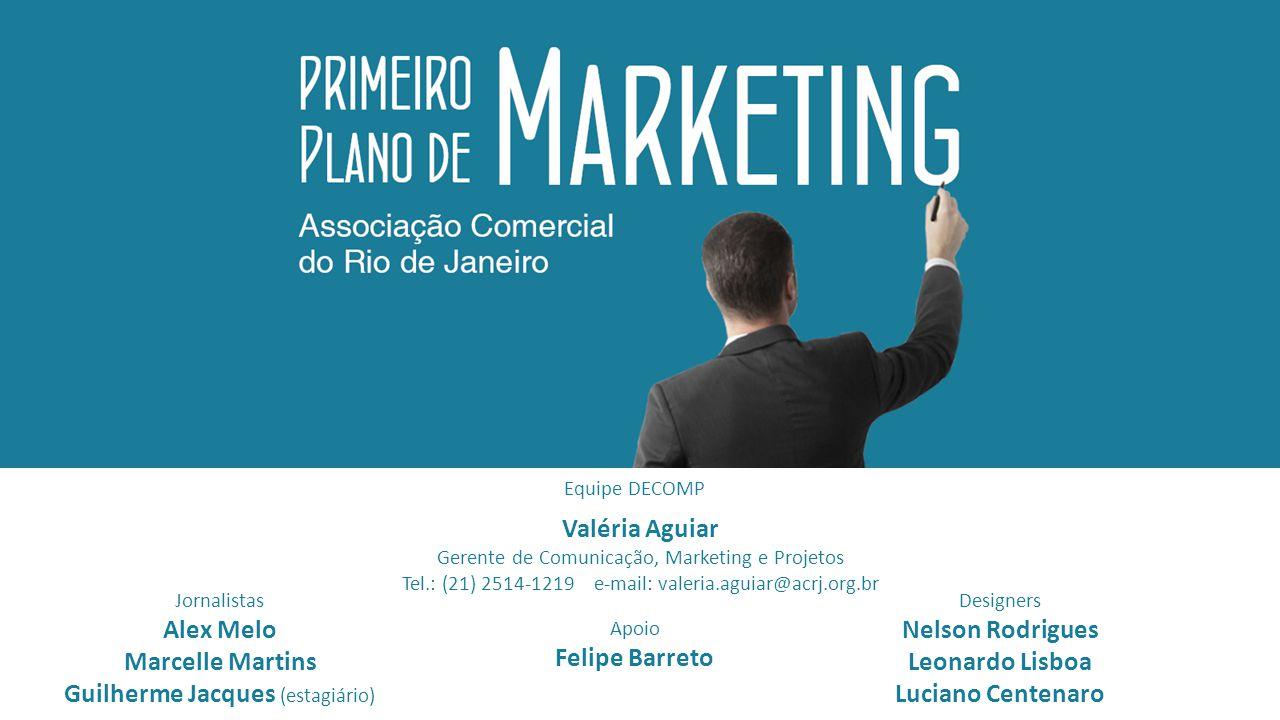 Valéria Aguiar Gerente de Comunicação, Marketing e Projetos Tel.: (21) 2514-1219 e-mail: valeria.aguiar@acrj.org.br Jornalistas Alex Melo Marcelle Mar