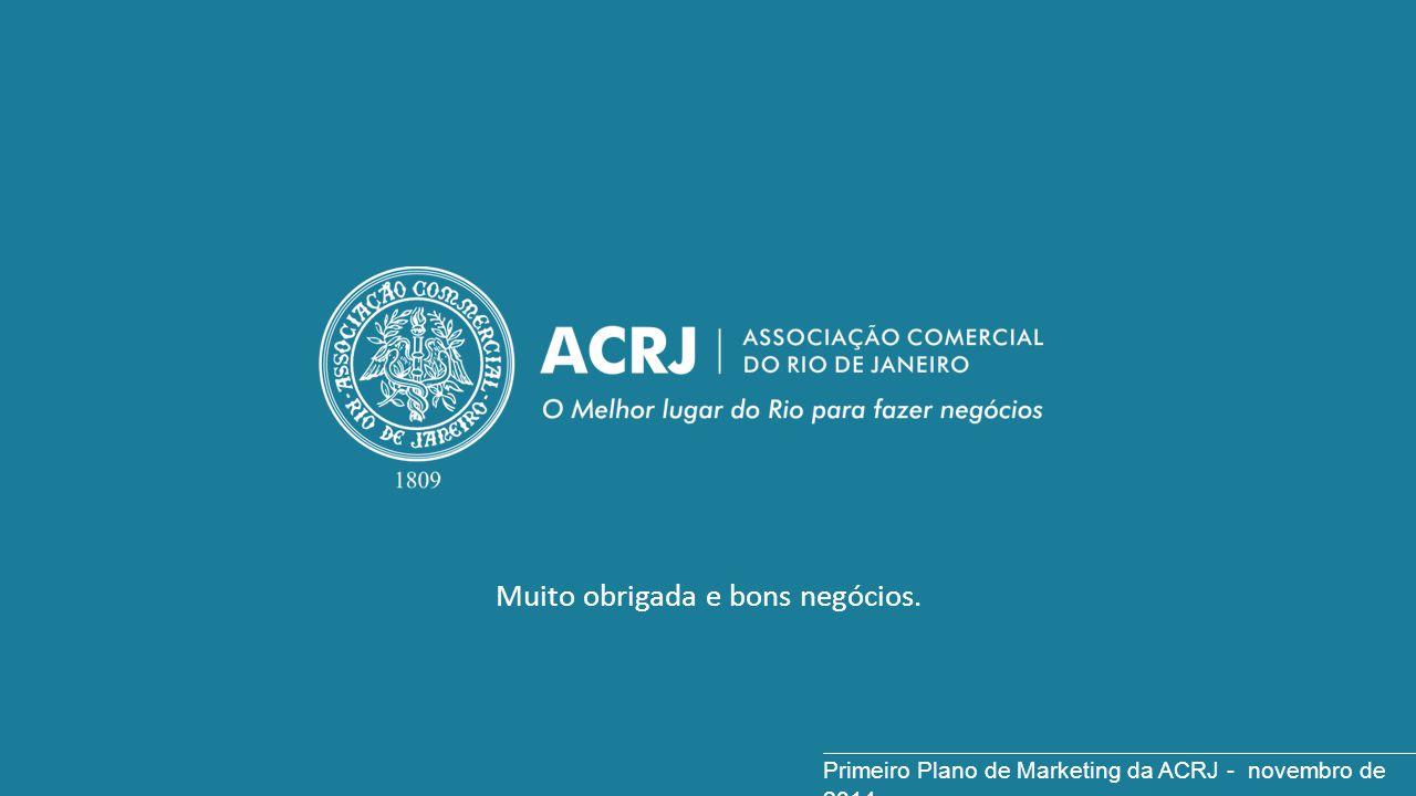 Muito obrigada e bons negócios. Primeiro Plano de Marketing da ACRJ - novembro de 2014