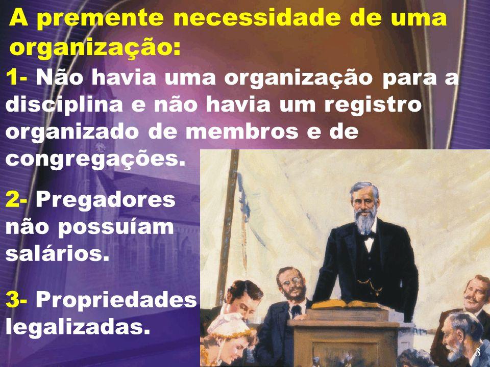 A premente necessidade de uma organização: 1- Não havia uma organização para a disciplina e não havia um registro organizado de membros e de congregações.