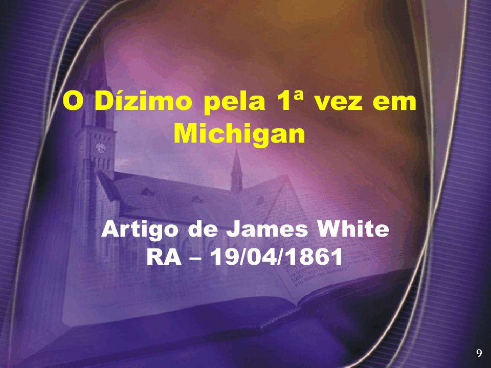O Dízimo pela 1ª vez em Michigan Artigo de James White RA – 19/04/1861 9