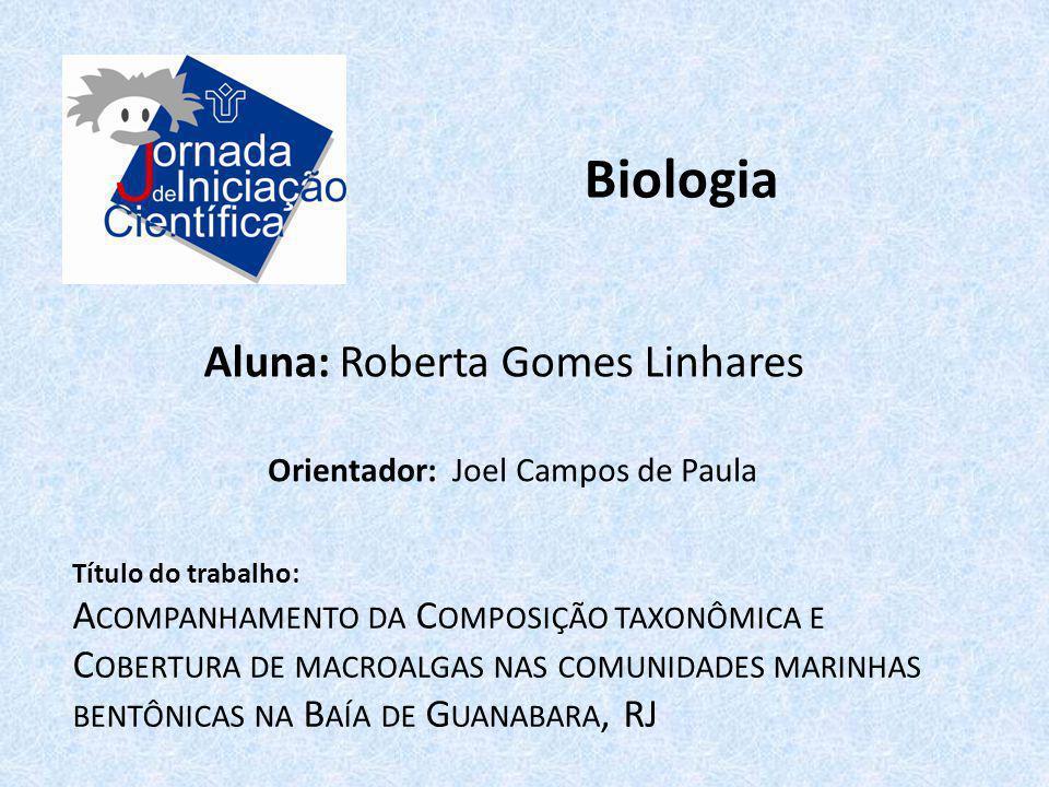 Biologia Aluna: Roberta Gomes Linhares Título do trabalho: A COMPANHAMENTO DA C OMPOSIÇÃO TAXONÔMICA E C OBERTURA DE MACROALGAS NAS COMUNIDADES MARINH