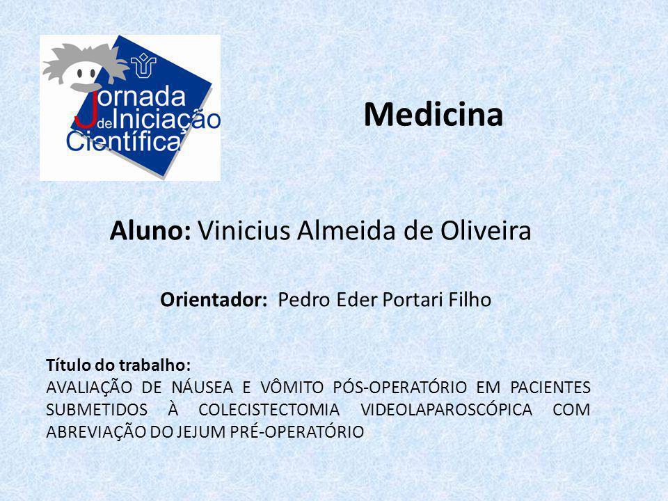 Medicina Aluno: Vinicius Almeida de Oliveira Título do trabalho: AVALIAÇÃO DE NÁUSEA E VÔMITO PÓS-OPERATÓRIO EM PACIENTES SUBMETIDOS À COLECISTECTOMIA