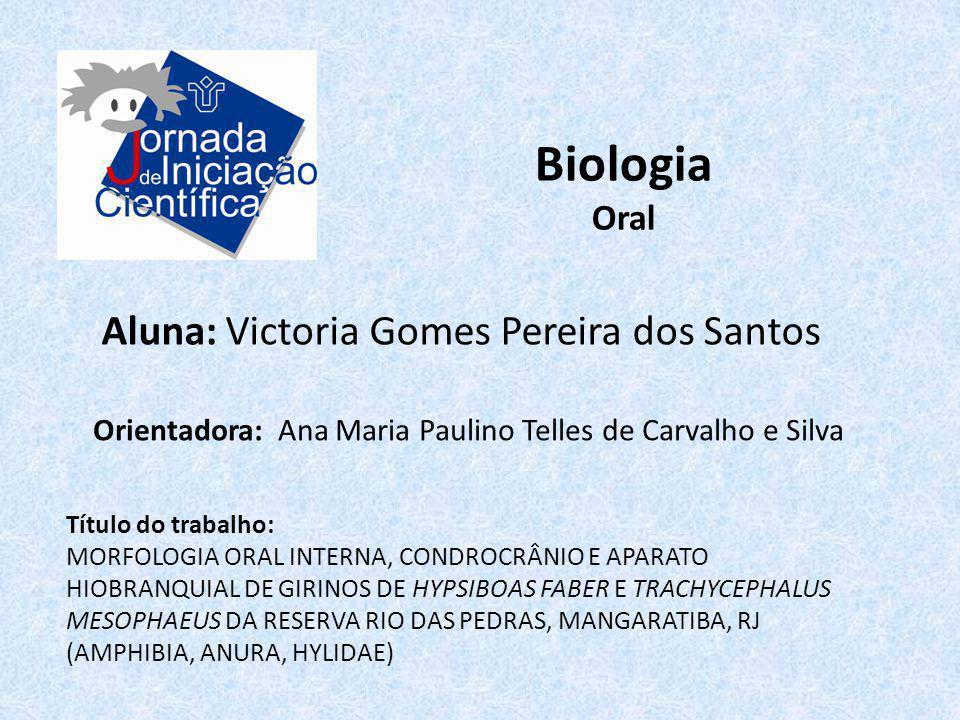 Biologia Oral Aluna: Victoria Gomes Pereira dos Santos Título do trabalho: MORFOLOGIA ORAL INTERNA, CONDROCRÂNIO E APARATO HIOBRANQUIAL DE GIRINOS DE