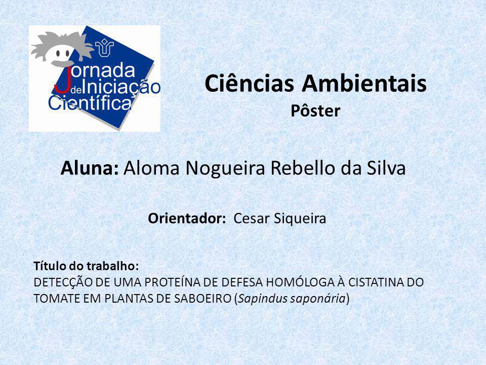 Ciências Ambientais Pôster Aluna: Aloma Nogueira Rebello da Silva Título do trabalho: DETECÇÃO DE UMA PROTEÍNA DE DEFESA HOMÓLOGA À CISTATINA DO TOMAT