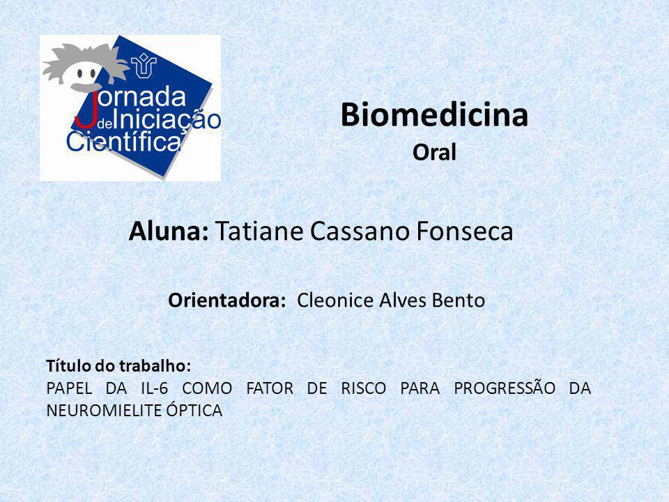 Biomedicina Oral Aluna: Tatiane Cassano Fonseca Título do trabalho: PAPEL DA IL-6 COMO FATOR DE RISCO PARA PROGRESSÃO DA NEUROMIELITE ÓPTICA Orientado
