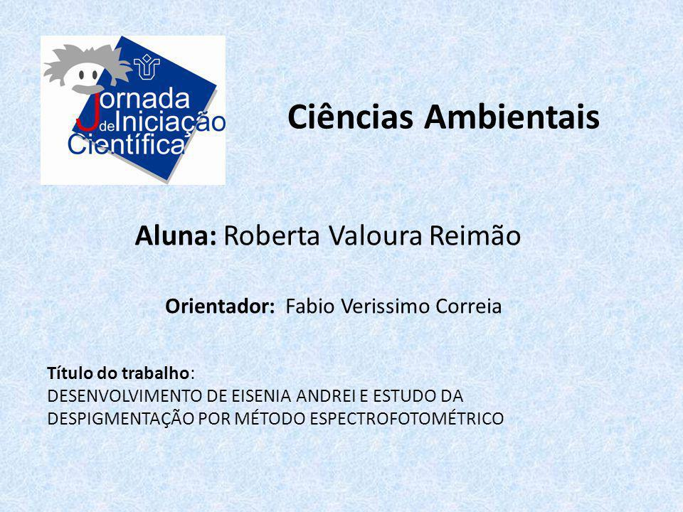 Ciências Ambientais Aluna: Roberta Valoura Reimão Título do trabalho: DESENVOLVIMENTO DE EISENIA ANDREI E ESTUDO DA DESPIGMENTAÇÃO POR MÉTODO ESPECTRO