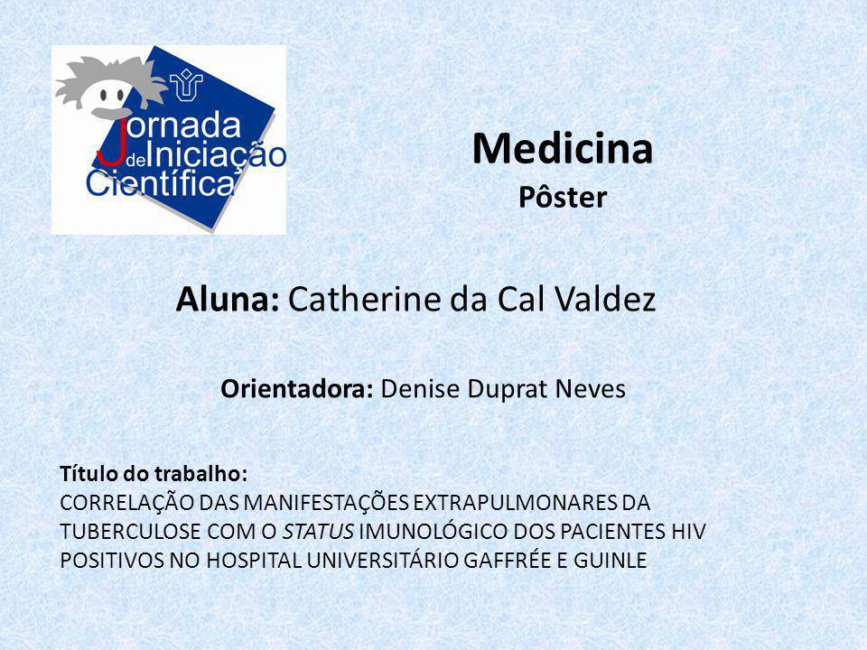Medicina Pôster Aluna: Catherine da Cal Valdez Título do trabalho: CORRELAÇÃO DAS MANIFESTAÇÕES EXTRAPULMONARES DA TUBERCULOSE COM O STATUS IMUNOLÓGIC