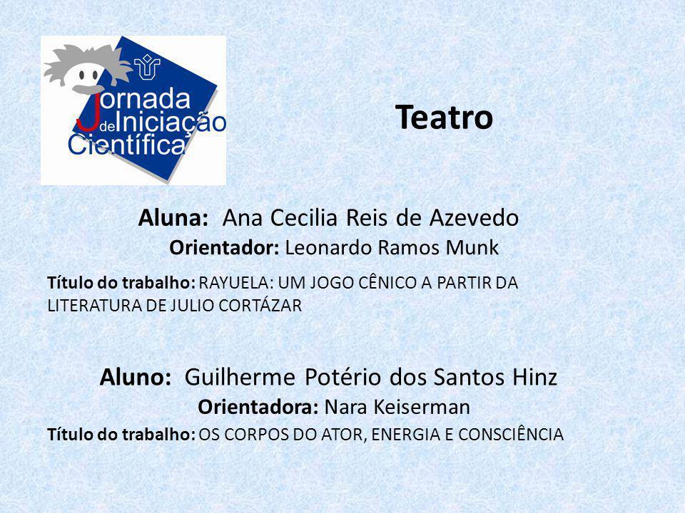 Teatro Aluna: Ana Cecilia Reis de Azevedo Título do trabalho: RAYUELA: UM JOGO CÊNICO A PARTIR DA LITERATURA DE JULIO CORTÁZAR Orientador: Leonardo Ra