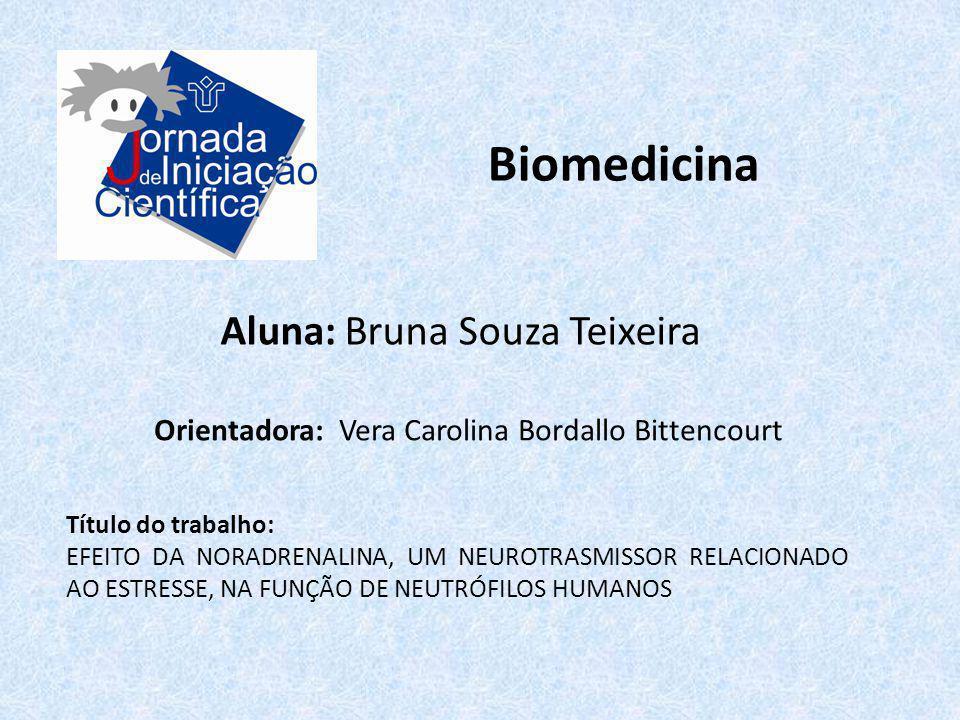 Biomedicina Aluna: Bruna Souza Teixeira Título do trabalho: EFEITO DA NORADRENALINA, UM NEUROTRASMISSOR RELACIONADO AO ESTRESSE, NA FUNÇÃO DE NEUTRÓFI