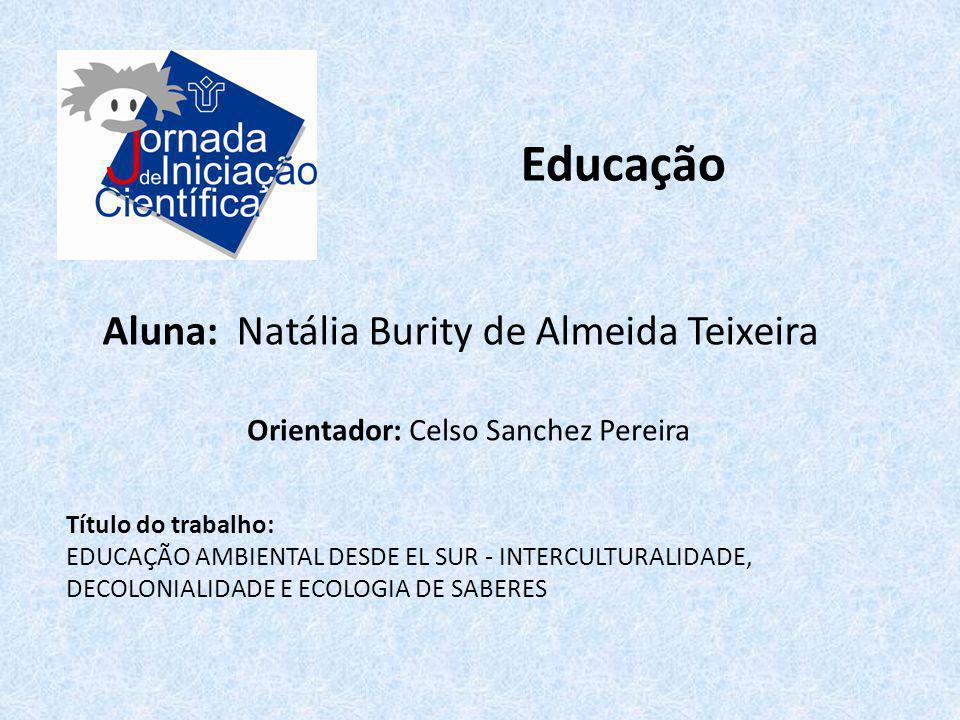 Educação Aluna: Natália Burity de Almeida Teixeira Título do trabalho: EDUCAÇÃO AMBIENTAL DESDE EL SUR - INTERCULTURALIDADE, DECOLONIALIDADE E ECOLOGI