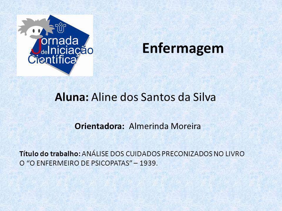 """Enfermagem Aluna: Aline dos Santos da Silva Título do trabalho: ANÁLISE DOS CUIDADOS PRECONIZADOS NO LIVRO O """"O ENFERMEIRO DE PSICOPATAS"""" – 1939. Orie"""