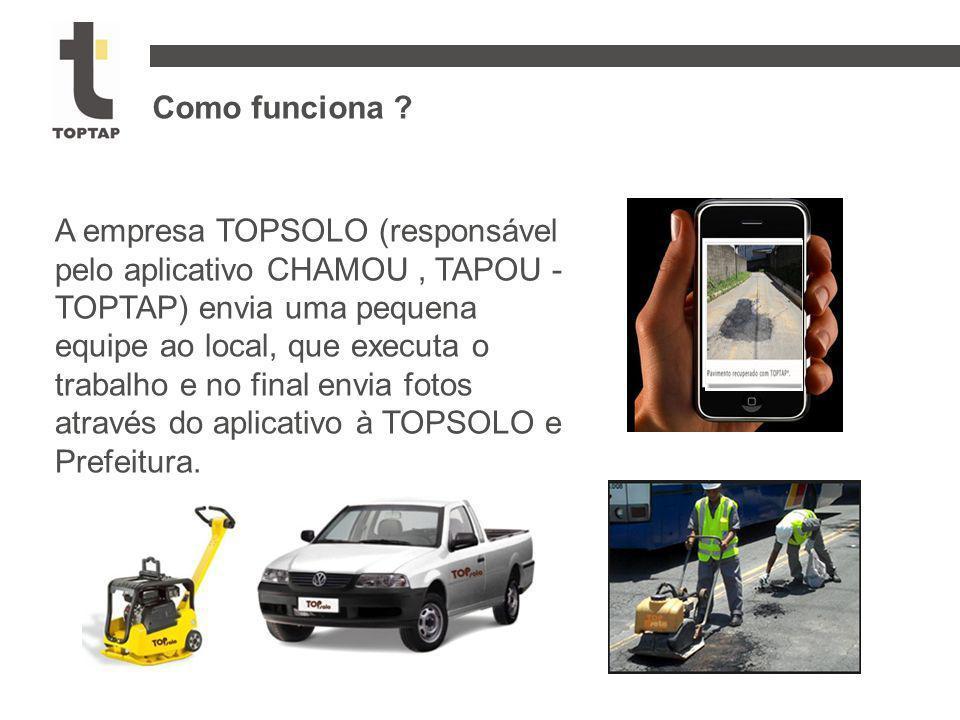 Como funciona ? A empresa TOPSOLO (responsável pelo aplicativo CHAMOU, TAPOU - TOPTAP) envia uma pequena equipe ao local, que executa o trabalho e no