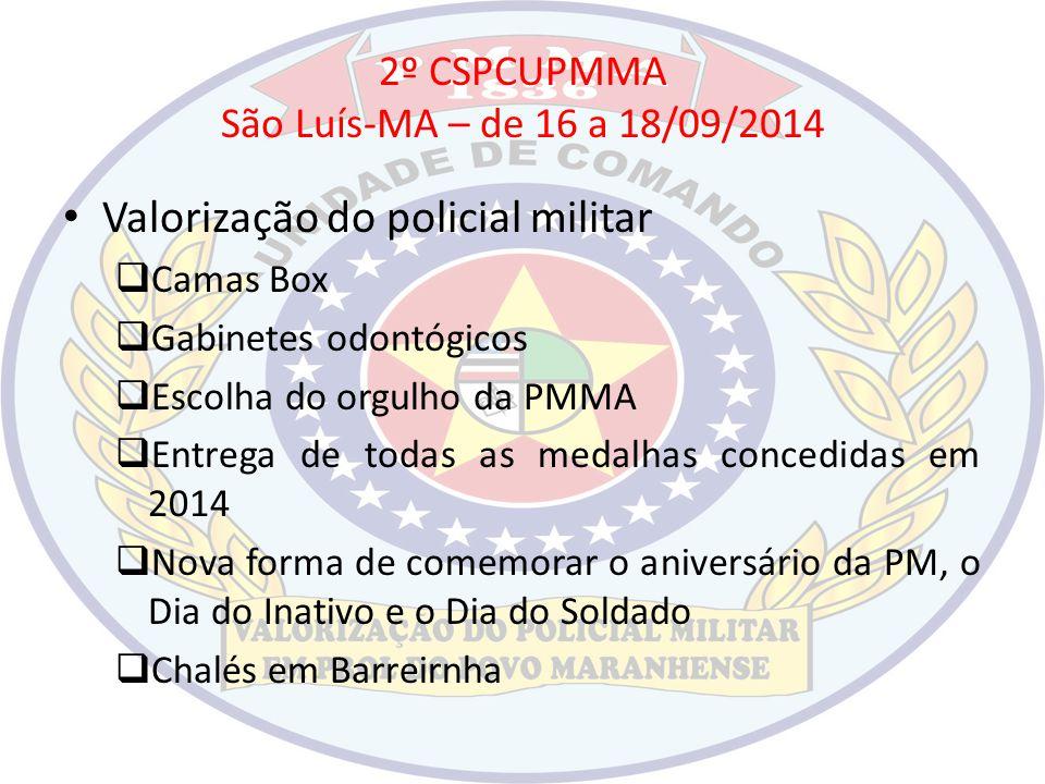 2º CSPCUPMMA São Luís-MA – de 16 a 18/09/2014 Valorização do policial militar  Camas Box  Gabinetes odontógicos  Escolha do orgulho da PMMA  Entre