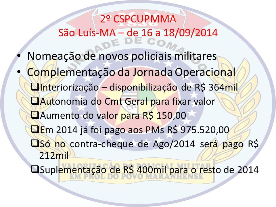 2º CSPCUPMMA São Luís-MA – de 16 a 18/09/2014 Nomeação de novos policiais militares Complementação da Jornada Operacional  Interiorização – disponibi