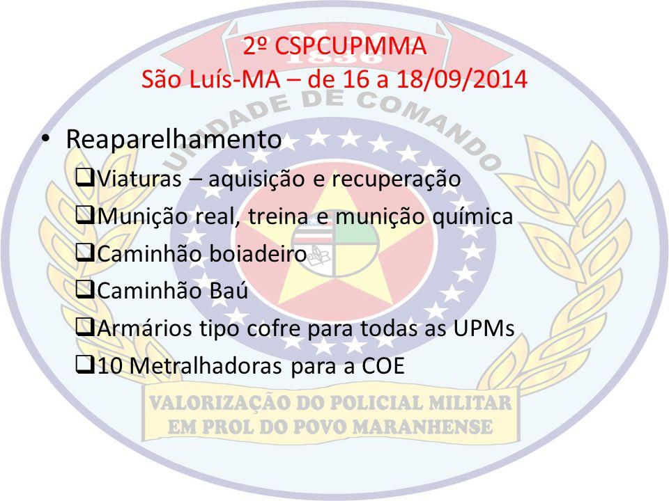 2º CSPCUPMMA São Luís-MA – de 16 a 18/09/2014 Reaparelhamento  Viaturas – aquisição e recuperação  Munição real, treina e munição química  Caminhão