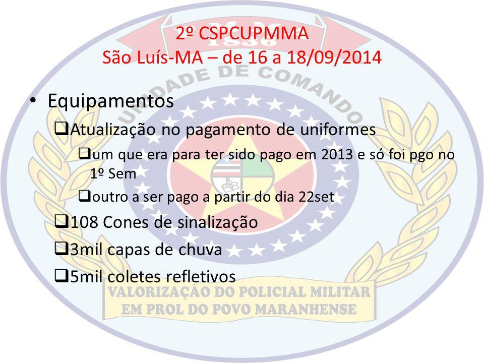 2º CSPCUPMMA São Luís-MA – de 16 a 18/09/2014 Equipamentos  Atualização no pagamento de uniformes  um que era para ter sido pago em 2013 e só foi pg