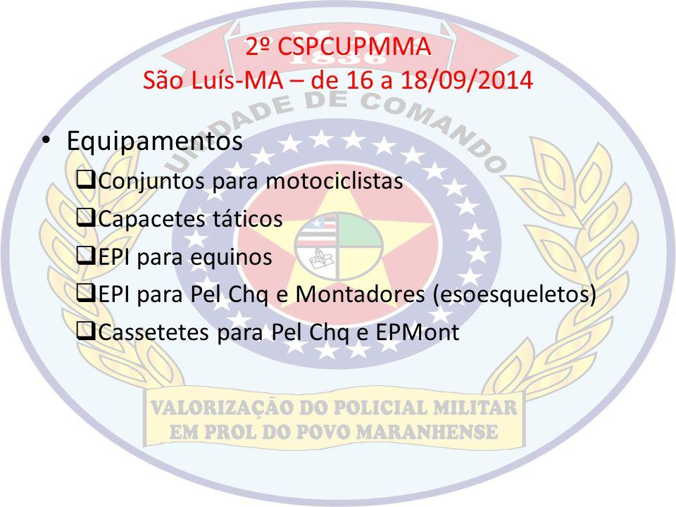 2º CSPCUPMMA São Luís-MA – de 16 a 18/09/2014 Equipamentos  Conjuntos para motociclistas  Capacetes táticos  EPI para equinos  EPI para Pel Chq e