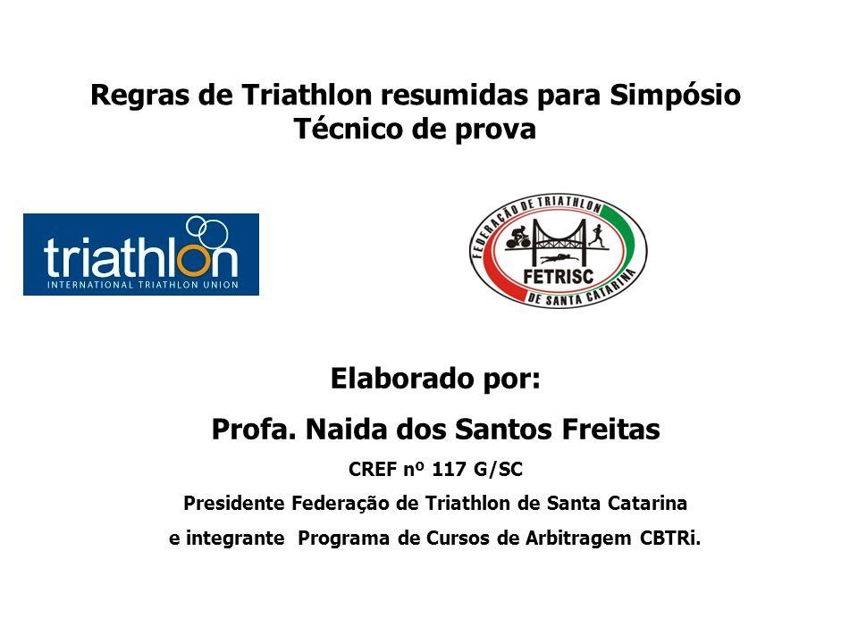 Regras de Triathlon resumidas para Simpósio Técnico de prova Elaborado por: Profa. Naida dos Santos Freitas CREF nº 117 G/SC Presidente Federação de T