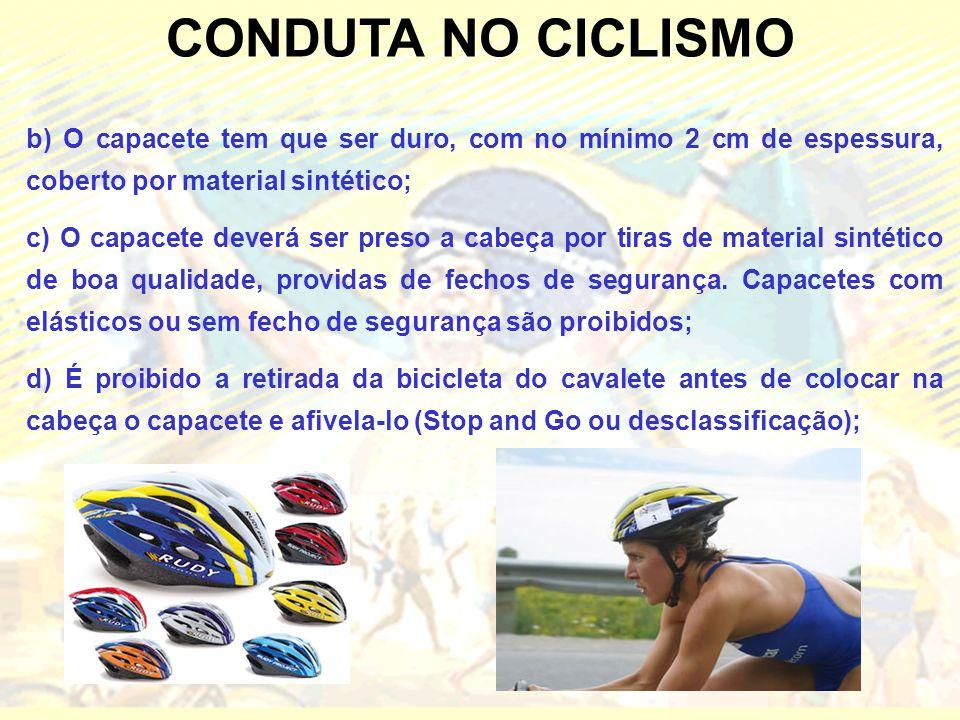CONDUTA NO CICLISMO b) O capacete tem que ser duro, com no mínimo 2 cm de espessura, coberto por material sintético; c) O capacete deverá ser preso a