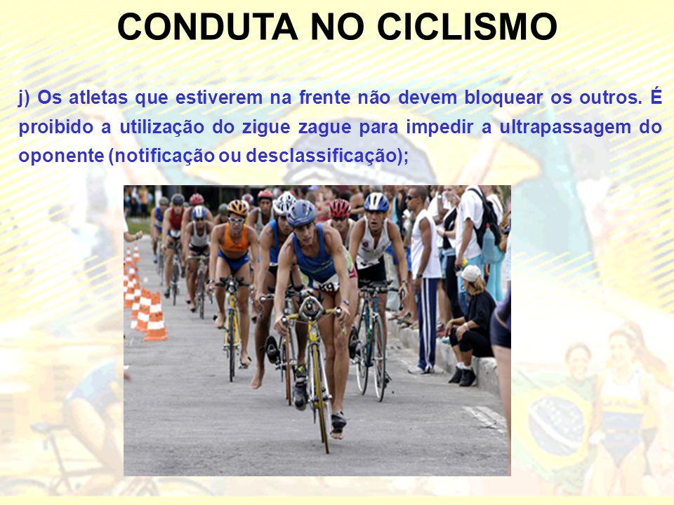 CONDUTA NO CICLISMO j) Os atletas que estiverem na frente não devem bloquear os outros.
