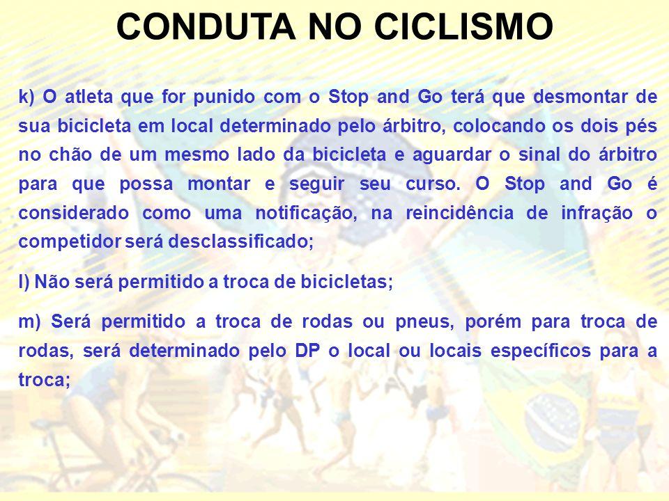 CONDUTA NO CICLISMO k) O atleta que for punido com o Stop and Go terá que desmontar de sua bicicleta em local determinado pelo árbitro, colocando os d
