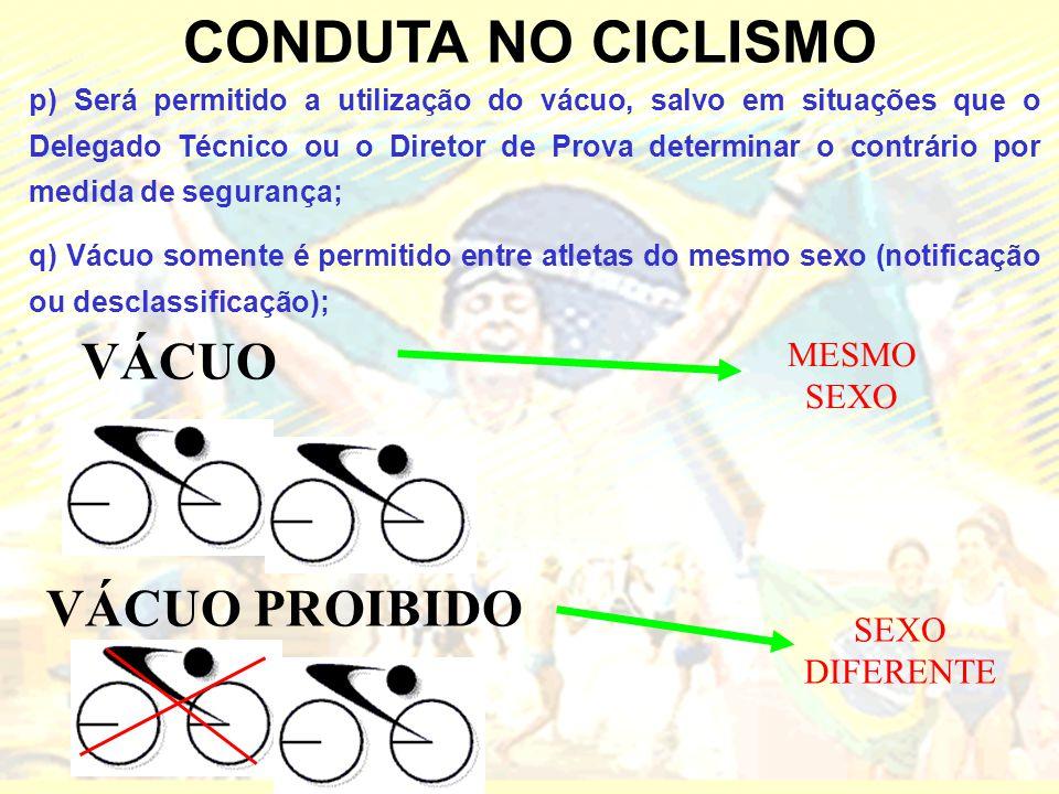 CONDUTA NO CICLISMO p) Será permitido a utilização do vácuo, salvo em situações que o Delegado Técnico ou o Diretor de Prova determinar o contrário po