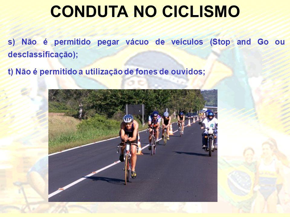 CONDUTA NO CICLISMO s) Não é permitido pegar vácuo de veículos (Stop and Go ou desclassificação); t) Não é permitido a utilização de fones de ouvidos;