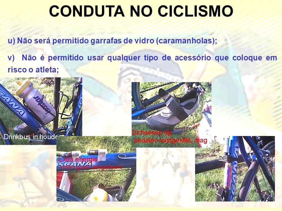 CONDUTA NO CICLISMO u) Não será permitido garrafas de vidro (caramanholas); v) Não é permitido usar qualquer tipo de acessório que coloque em risco o atleta;