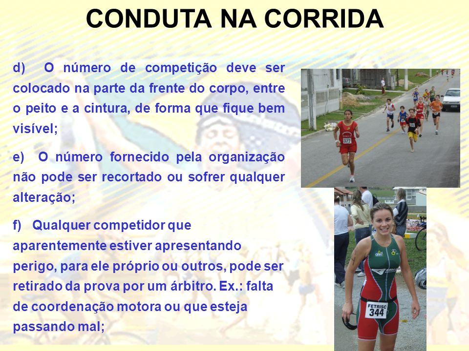 CONDUTA NA CORRIDA d) O número de competição deve ser colocado na parte da frente do corpo, entre o peito e a cintura, de forma que fique bem visível;