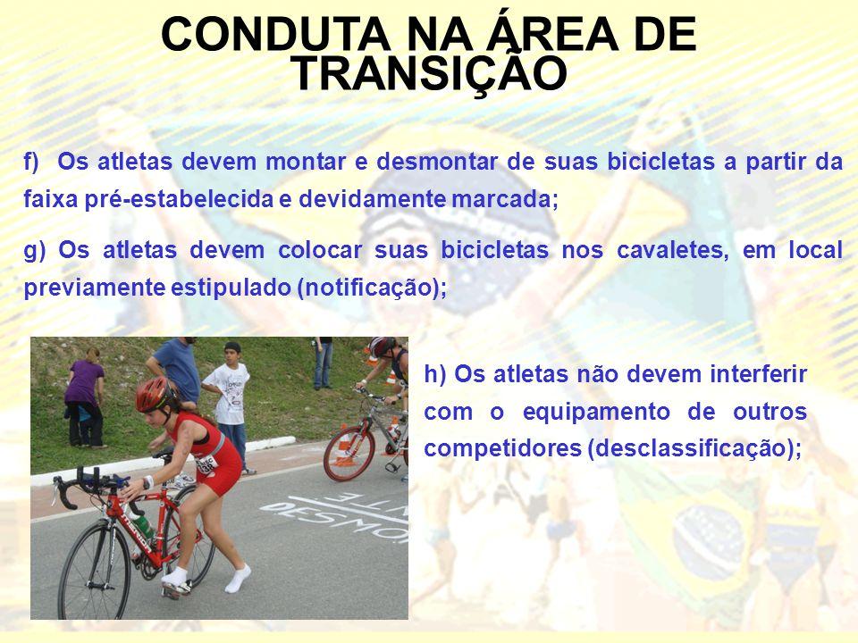 CONDUTA NA ÁREA DE TRANSIÇÃO f) Os atletas devem montar e desmontar de suas bicicletas a partir da faixa pré-estabelecida e devidamente marcada; g) Os