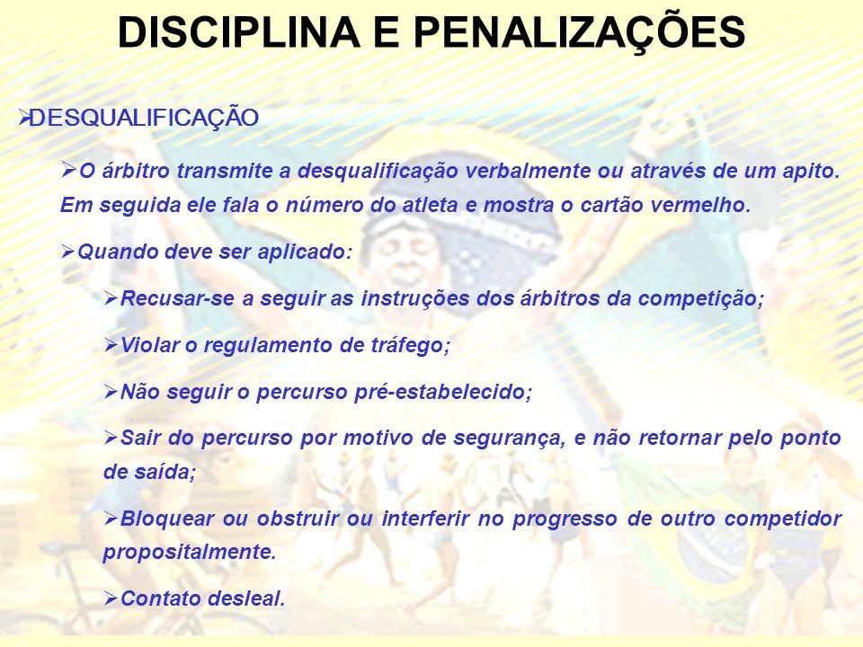 DISCIPLINA E PENALIZAÇÕES  DESQUALIFICAÇÃO  O árbitro transmite a desqualificação verbalmente ou através de um apito.