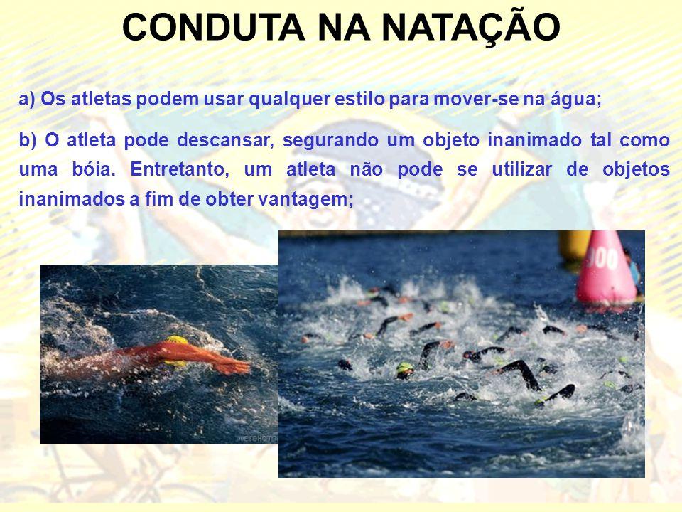 CONDUTA NA NATAÇÃO a) Os atletas podem usar qualquer estilo para mover-se na água; b) O atleta pode descansar, segurando um objeto inanimado tal como
