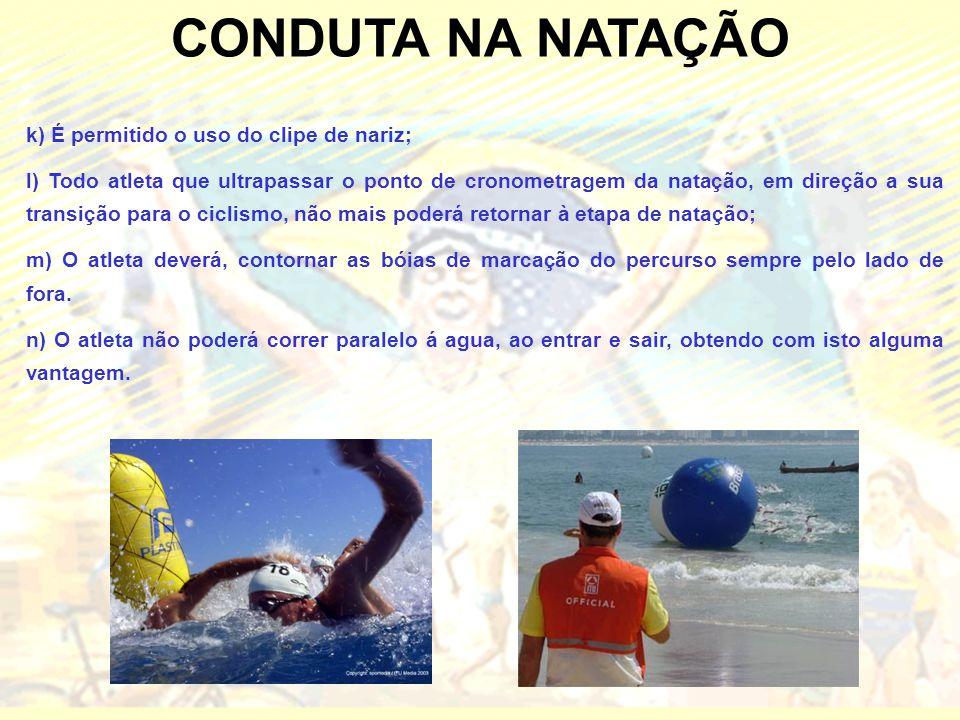 CONDUTA NA NATAÇÃO k) É permitido o uso do clipe de nariz; l) Todo atleta que ultrapassar o ponto de cronometragem da natação, em direção a sua transi